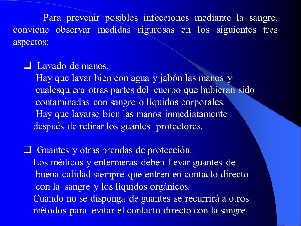 Para prevenir posibles infecciones mediante la sangre, conviene observar medidas rigurosas en los siguientes tres aspectos: Lavado de manos.