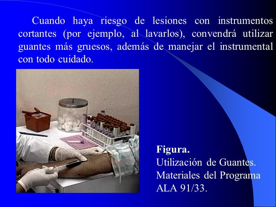 Cuando haya riesgo de lesiones con instrumentos cortantes (por ejemplo, al lavarlos), convendrá utilizar guantes más gruesos, además de manejar el instrumental con todo cuidado.