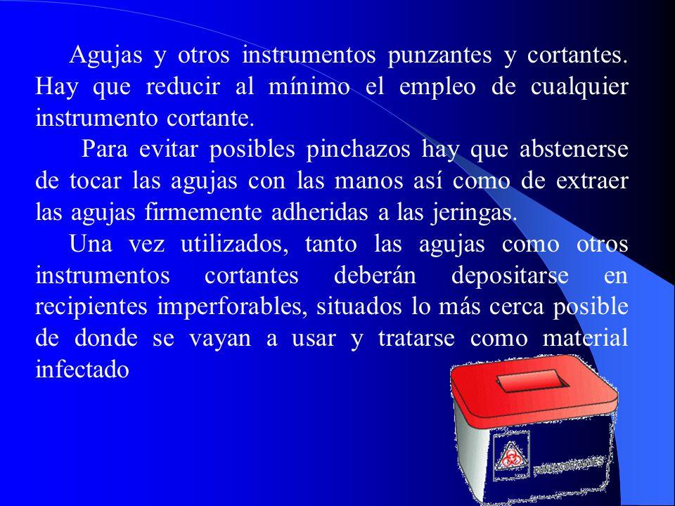 Agujas y otros instrumentos punzantes y cortantes. Hay que reducir al mínimo el empleo de cualquier instrumento cortante. Para evitar posibles pinchaz