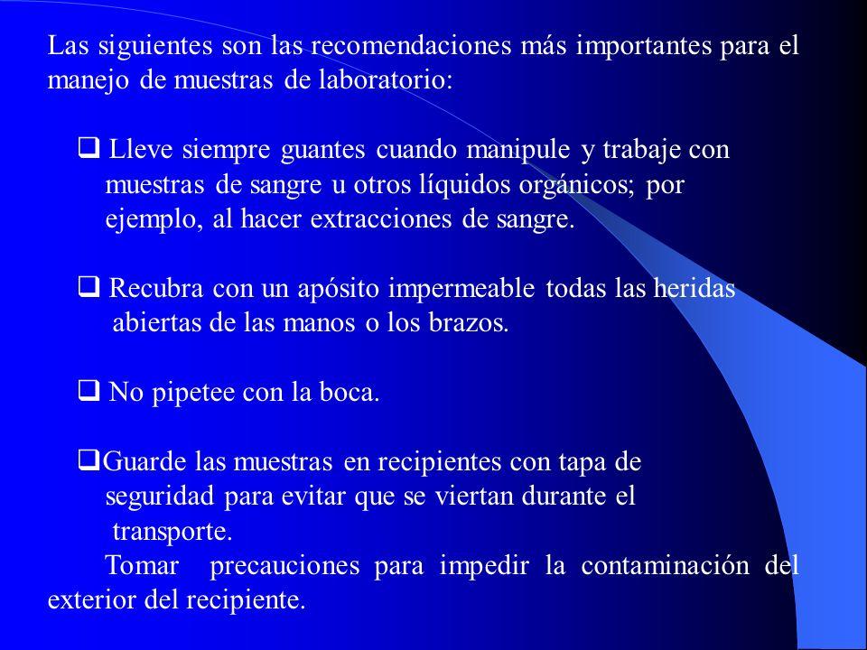 Las siguientes son las recomendaciones más importantes para el manejo de muestras de laboratorio: Lleve siempre guantes cuando manipule y trabaje con muestras de sangre u otros líquidos orgánicos; por ejemplo, al hacer extracciones de sangre.