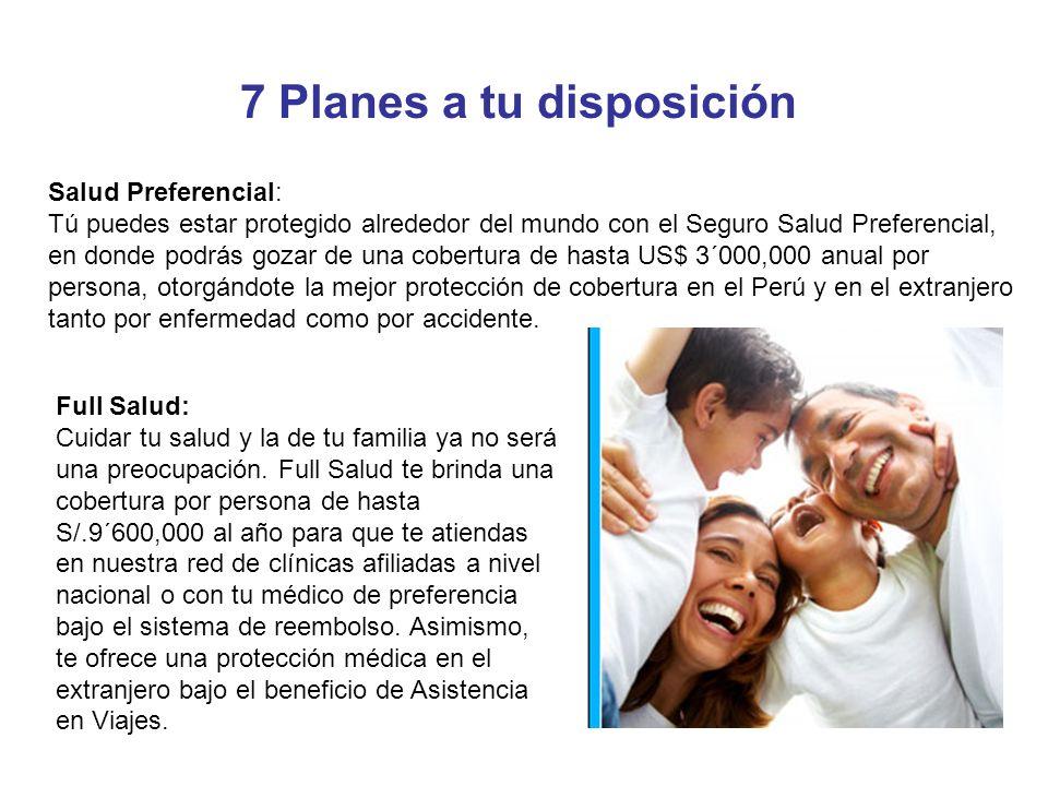 7 Planes a tu disposición Salud Preferencial: Tú puedes estar protegido alrededor del mundo con el Seguro Salud Preferencial, en donde podrás gozar de