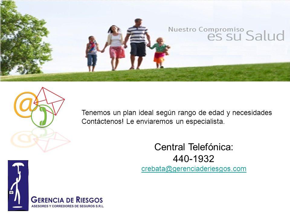 Tenemos un plan ideal según rango de edad y necesidades Contáctenos! Le enviaremos un especialista. Central Telefónica: 440-1932 crebata@gerenciaderie