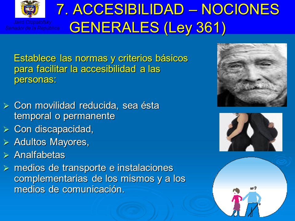 7. ACCESIBILIDAD – NOCIONES GENERALES (Ley 361) 7. ACCESIBILIDAD – NOCIONES GENERALES (Ley 361) Establece las normas y criterios básicos para facilita