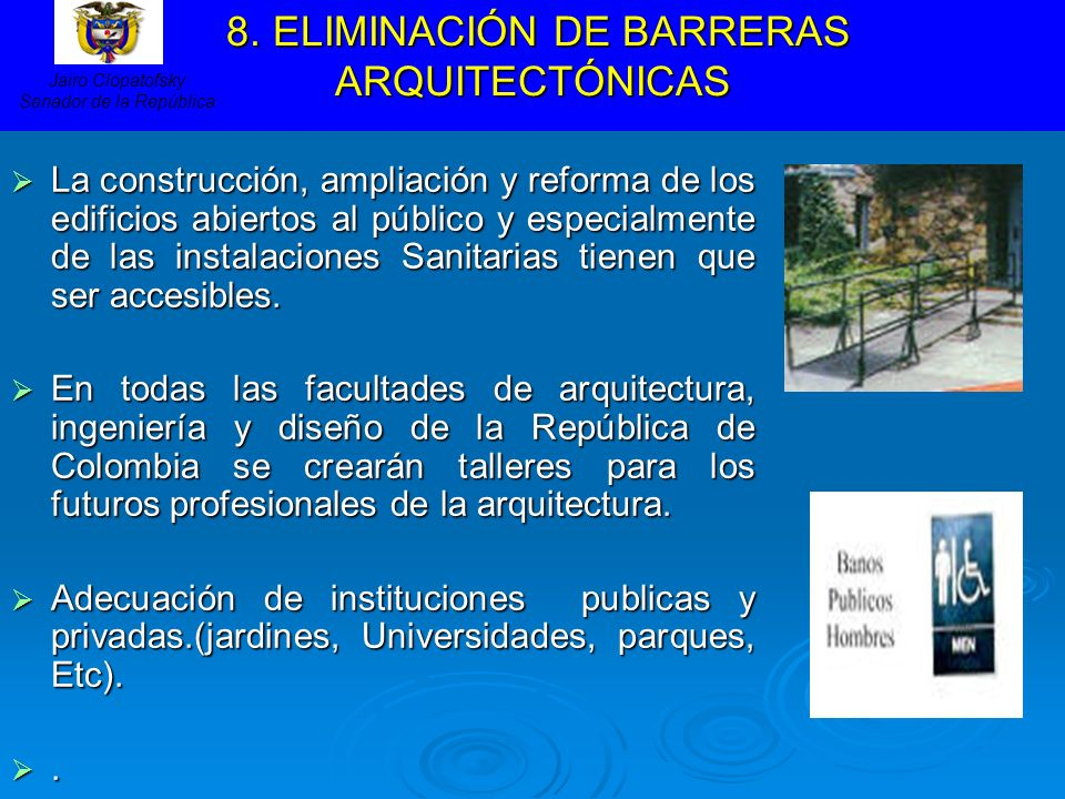 8. ELIMINACIÓN DE BARRERAS ARQUITECTÓNICAS 8. ELIMINACIÓN DE BARRERAS ARQUITECTÓNICAS La construcción, ampliación y reforma de los edificios abiertos