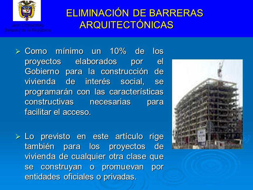 ELIMINACIÓN DE BARRERAS ARQUITECTÓNICAS ELIMINACIÓN DE BARRERAS ARQUITECTÓNICAS Como mínimo un 10% de los proyectos elaborados por el Gobierno para la