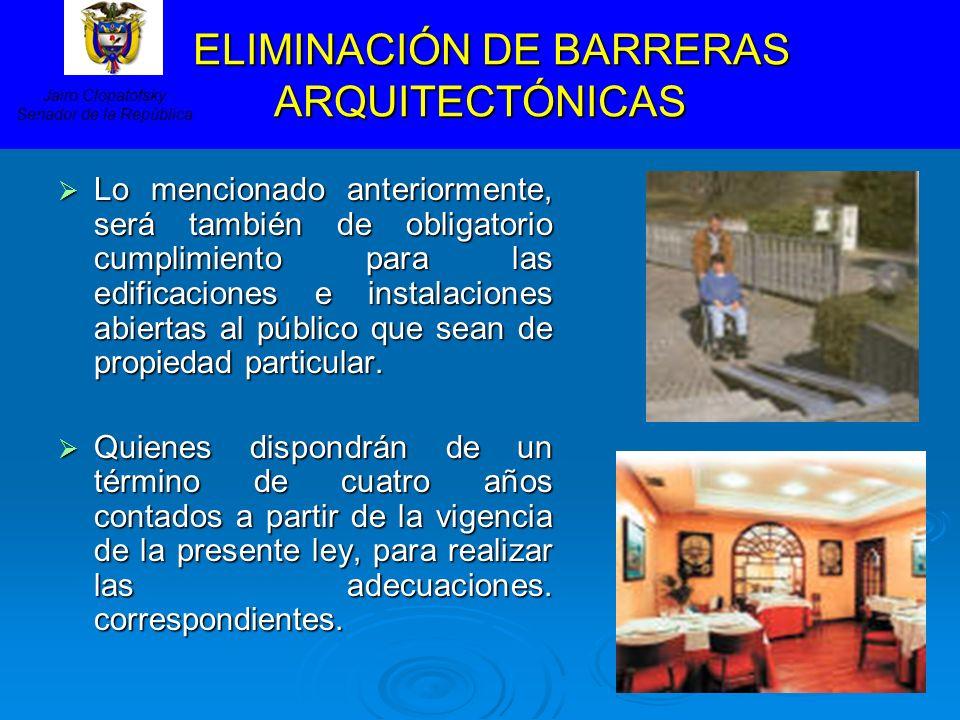 ELIMINACIÓN DE BARRERAS ARQUITECTÓNICAS ELIMINACIÓN DE BARRERAS ARQUITECTÓNICAS Lo mencionado anteriormente, será también de obligatorio cumplimiento