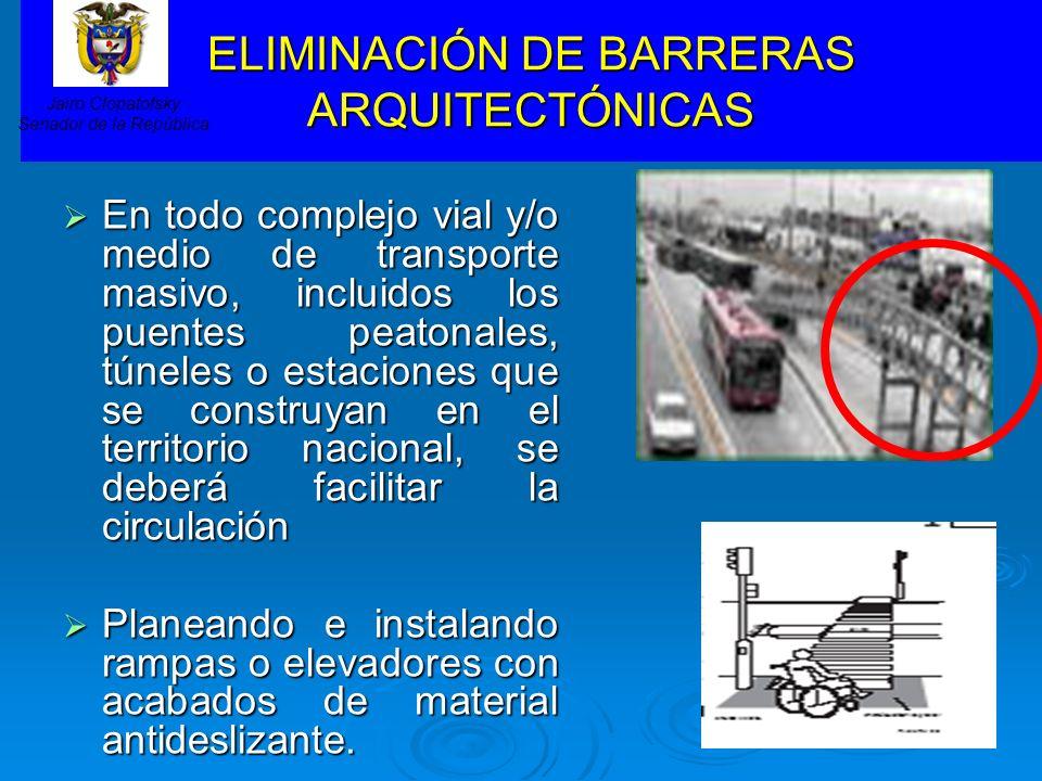 ELIMINACIÓN DE BARRERAS ARQUITECTÓNICAS En todo complejo vial y/o medio de transporte masivo, incluidos los puentes peatonales, túneles o estaciones q
