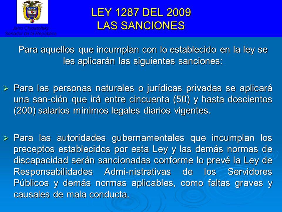 LEY 1287 DEL 2009 LAS SANCIONES Para aquellos que incumplan con lo establecido en la ley se les aplicarán las siguientes sanciones: Para las personas