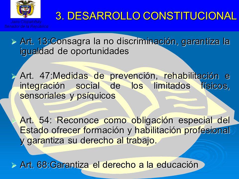 3. DESARROLLO CONSTITUCIONAL 3. DESARROLLO CONSTITUCIONAL Art. 13:Consagra la no discriminación, garantiza la igualdad de oportunidades Art. 13:Consag