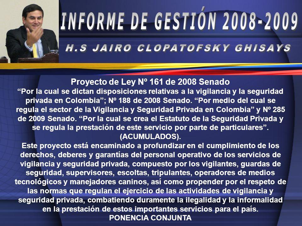 Proyecto de Ley Nº 161 de 2008 Senado Por la cual se dictan disposiciones relativas a la vigilancia y la seguridad privada en Colombia; Nº 188 de 2008