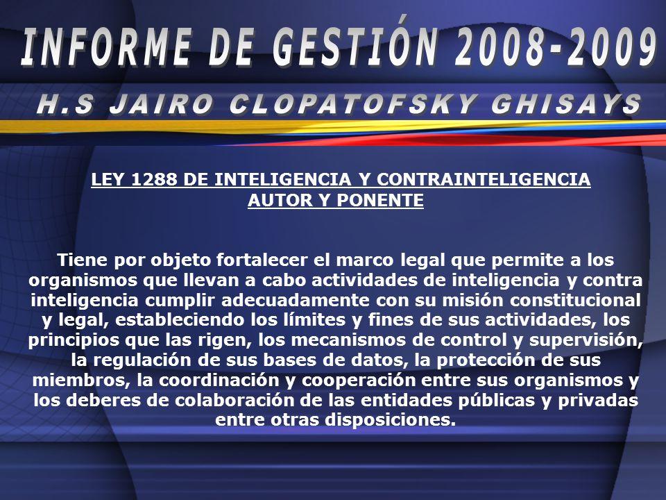 LEY 1288 DE INTELIGENCIA Y CONTRAINTELIGENCIA AUTOR Y PONENTE Tiene por objeto fortalecer el marco legal que permite a los organismos que llevan a cab