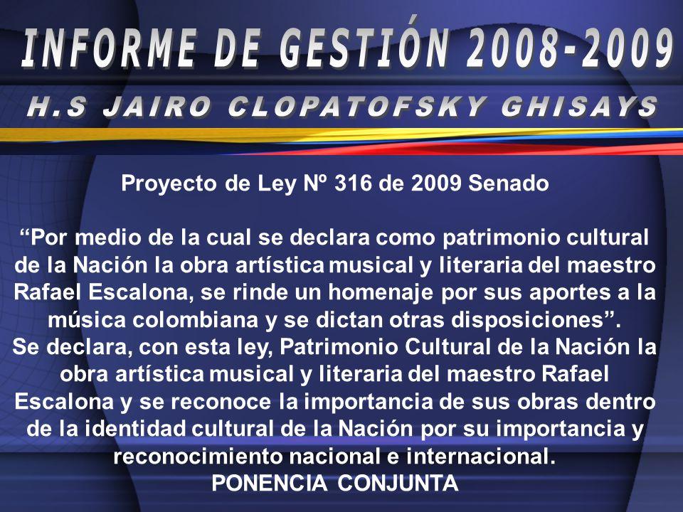Proyecto de Ley Nº 316 de 2009 Senado Por medio de la cual se declara como patrimonio cultural de la Nación la obra artística musical y literaria del