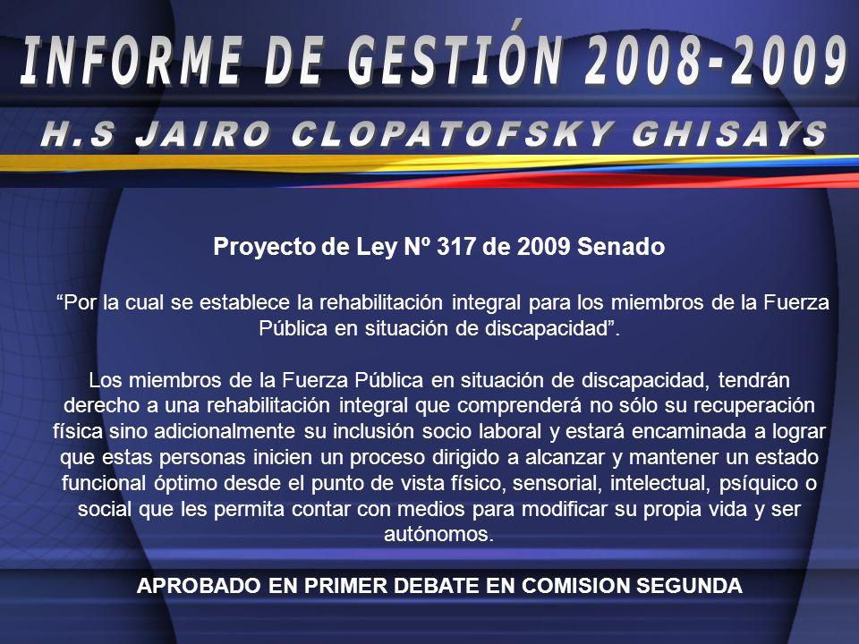 Proyecto de Ley Nº 317 de 2009 Senado Por la cual se establece la rehabilitación integral para los miembros de la Fuerza Pública en situación de disca
