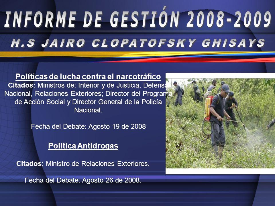 Políticas de lucha contra el narcotráfico Citados: Ministros de: Interior y de Justicia, Defensa Nacional, Relaciones Exteriores; Director del Program