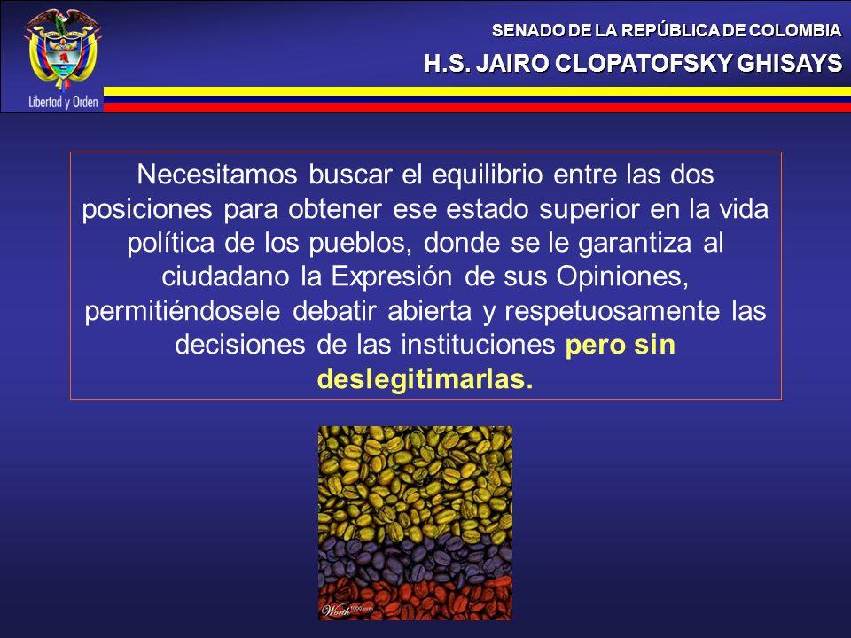 H.S. JAIRO CLOPATOFSKY GHISAYS SENADO DE LA REPÚBLICA DE COLOMBIA Necesitamos buscar el equilibrio entre las dos posiciones para obtener ese estado su
