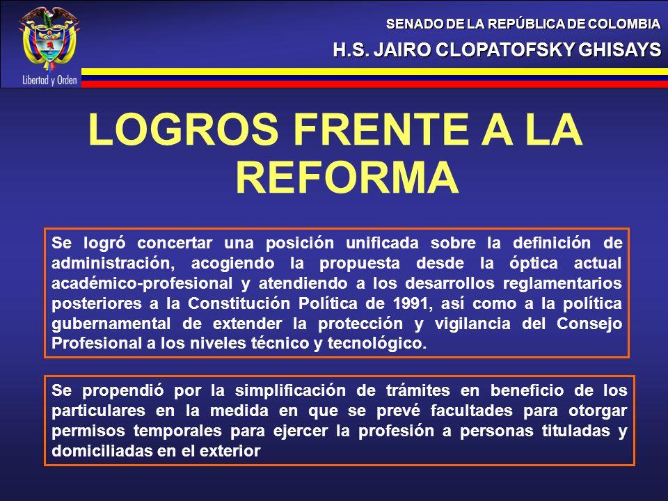 H.S. JAIRO CLOPATOFSKY GHISAYS SENADO DE LA REPÚBLICA DE COLOMBIA LOGROS FRENTE A LA REFORMA Se logró concertar una posición unificada sobre la defini