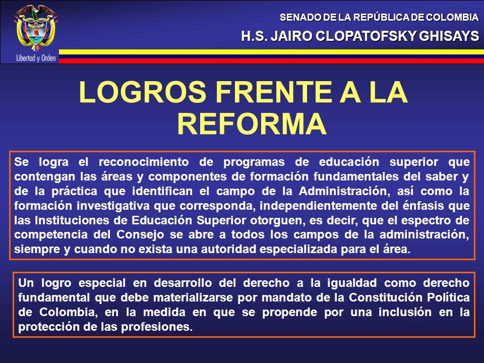 H.S. JAIRO CLOPATOFSKY GHISAYS SENADO DE LA REPÚBLICA DE COLOMBIA LOGROS FRENTE A LA REFORMA Se logra el reconocimiento de programas de educación supe