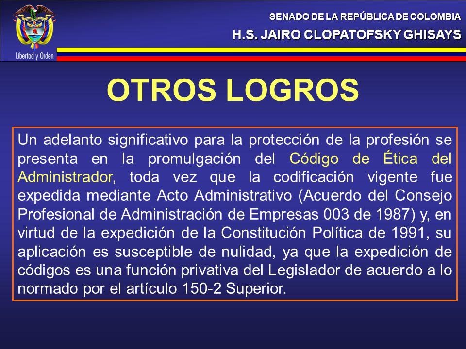 H.S. JAIRO CLOPATOFSKY GHISAYS SENADO DE LA REPÚBLICA DE COLOMBIA Un adelanto significativo para la protección de la profesión se presenta en la promu