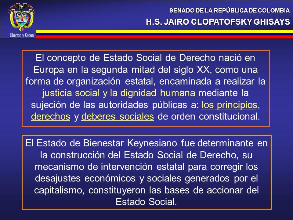 H.S. JAIRO CLOPATOFSKY GHISAYS SENADO DE LA REPÚBLICA DE COLOMBIA El concepto de Estado Social de Derecho nació en Europa en la segunda mitad del sigl