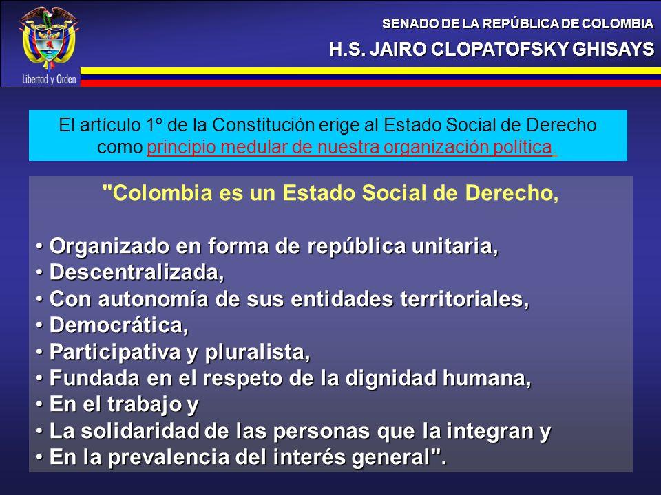 H.S. JAIRO CLOPATOFSKY GHISAYS SENADO DE LA REPÚBLICA DE COLOMBIA El artículo 1º de la Constitución erige al Estado Social de Derecho como principio m