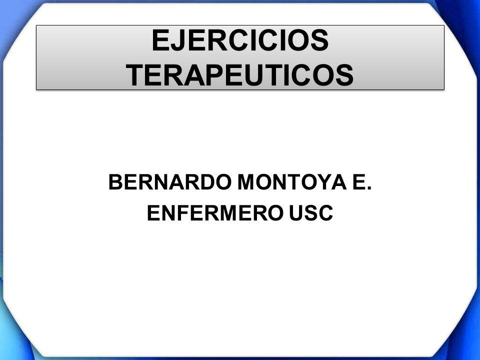 EJERCICIOS TERAPEUTICOS BERNARDO MONTOYA E. ENFERMERO USC