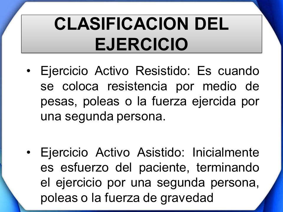 CLASIFICACION DEL EJERCICIO Ejercicio Activo Resistido: Es cuando se coloca resistencia por medio de pesas, poleas o la fuerza ejercida por una segund