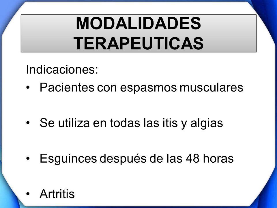 MODALIDADES TERAPEUTICAS Indicaciones: Pacientes con espasmos musculares Se utiliza en todas las itis y algias Esguinces después de las 48 horas Artri