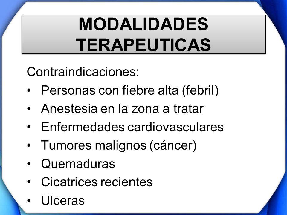 MODALIDADES TERAPEUTICAS Contraindicaciones: Personas con fiebre alta (febril) Anestesia en la zona a tratar Enfermedades cardiovasculares Tumores mal