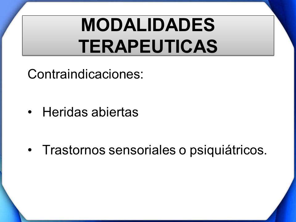 MODALIDADES TERAPEUTICAS Contraindicaciones: Heridas abiertas Trastornos sensoriales o psiquiátricos.