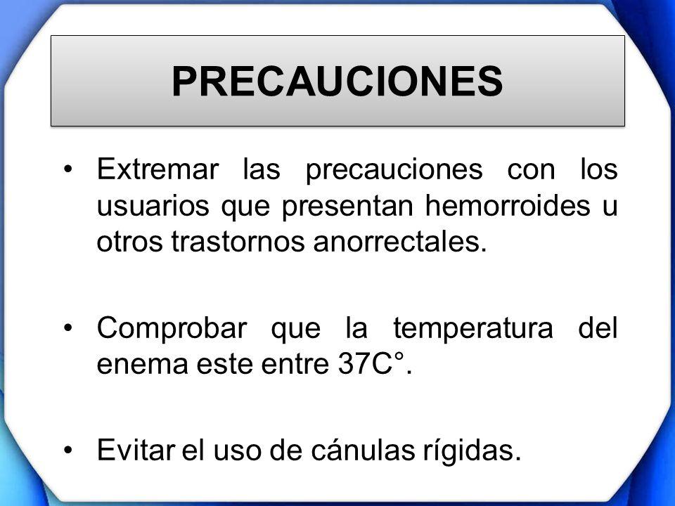 PRECAUCIONES Extremar las precauciones con los usuarios que presentan hemorroides u otros trastornos anorrectales. Comprobar que la temperatura del en
