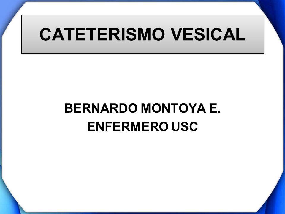 CATETERISMO VESICAL BERNARDO MONTOYA E. ENFERMERO USC