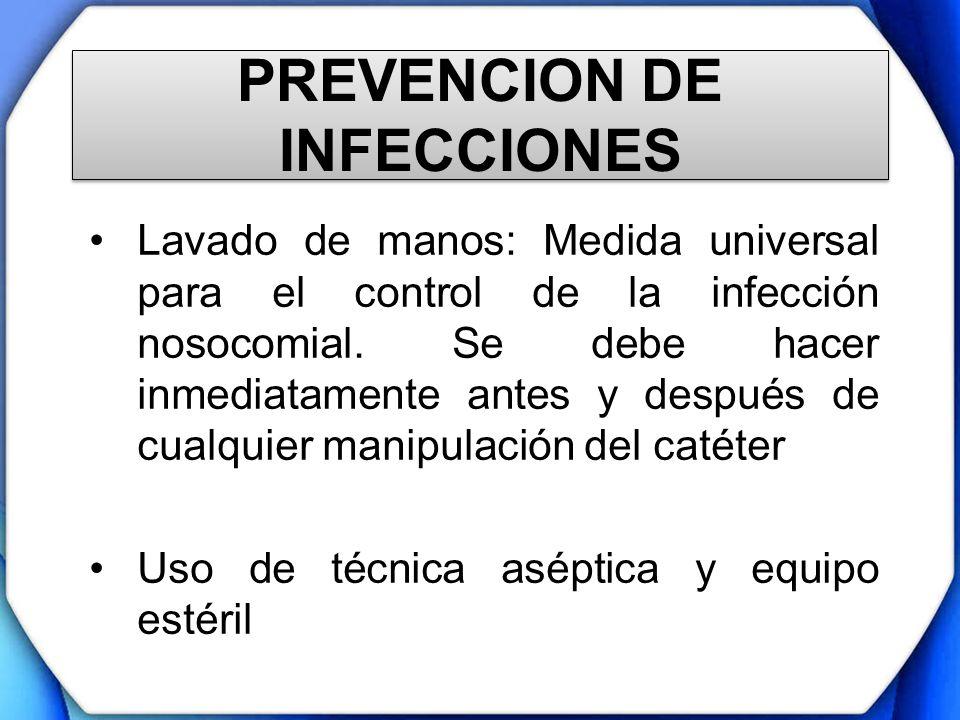 PREVENCION DE INFECCIONES Lavado de manos: Medida universal para el control de la infección nosocomial. Se debe hacer inmediatamente antes y después d