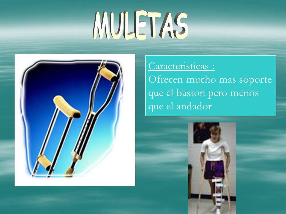 Caracteristicas : Ofrecen mucho mas soporte que el baston pero menos que el andador