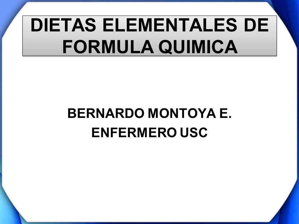 DIETAS ELEMENTALES DE FORMULA QUIMICA BERNARDO MONTOYA E. ENFERMERO USC