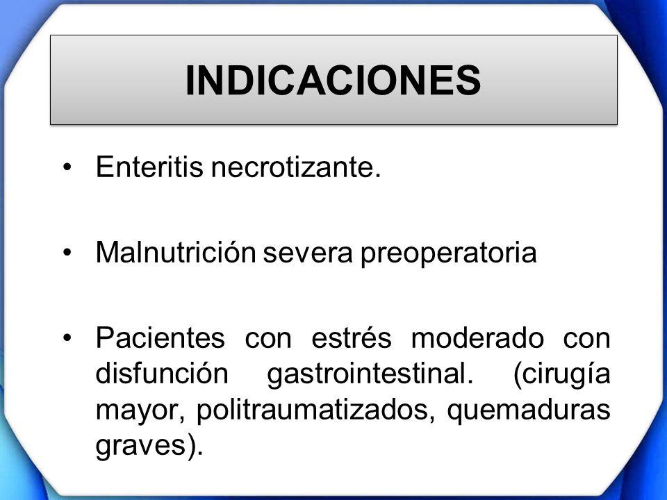 INDICACIONES Enteritis necrotizante. Malnutrición severa preoperatoria Pacientes con estrés moderado con disfunción gastrointestinal. (cirugía mayor,