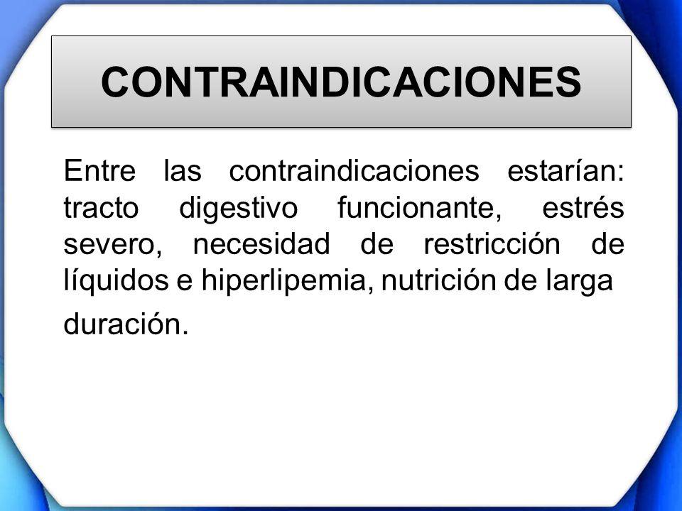 CONTRAINDICACIONES Entre las contraindicaciones estarían: tracto digestivo funcionante, estrés severo, necesidad de restricción de líquidos e hiperlip