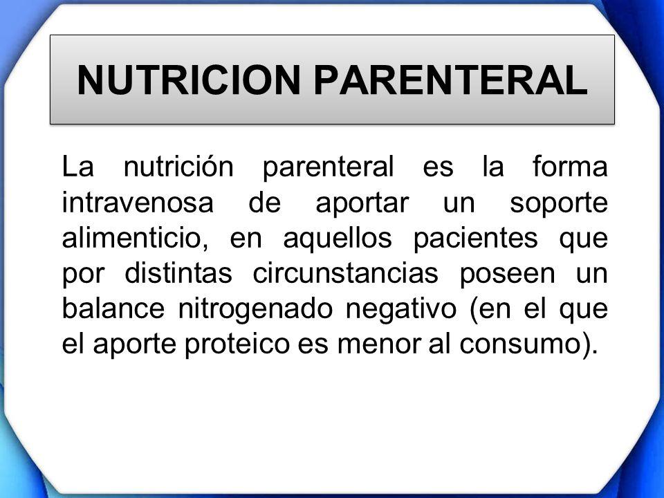 NUTRICION PARENTERAL La nutrición parenteral es la forma intravenosa de aportar un soporte alimenticio, en aquellos pacientes que por distintas circun