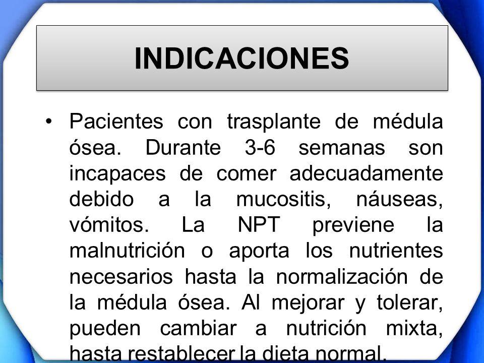 INDICACIONES Pacientes con trasplante de médula ósea. Durante 3-6 semanas son incapaces de comer adecuadamente debido a la mucositis, náuseas, vómitos