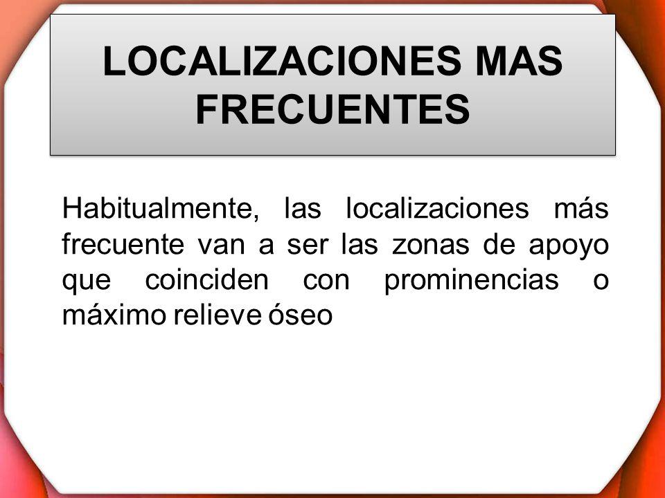 LOCALIZACIONES MAS FRECUENTES Habitualmente, las localizaciones más frecuente van a ser las zonas de apoyo que coinciden con prominencias o máximo rel