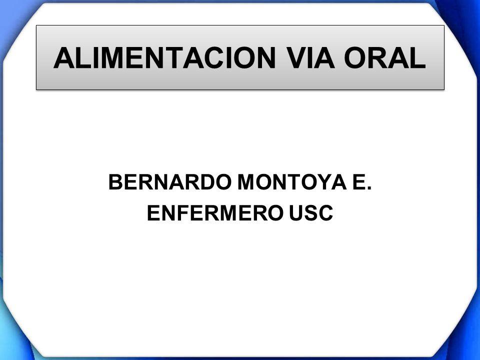 ALIMENTACION VIA ORAL BERNARDO MONTOYA E. ENFERMERO USC