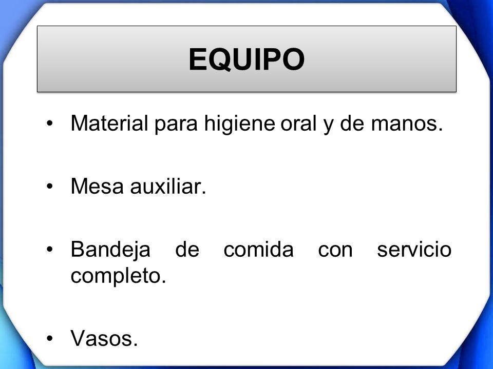 EQUIPO Material para higiene oral y de manos. Mesa auxiliar. Bandeja de comida con servicio completo. Vasos.