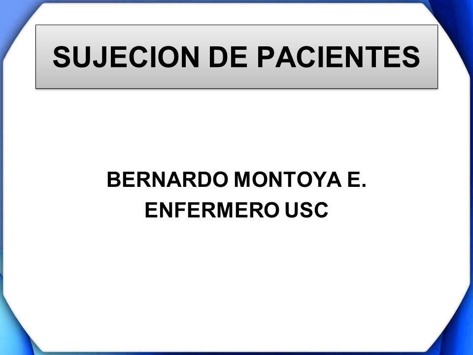 SUJECION DE PACIENTES BERNARDO MONTOYA E. ENFERMERO USC