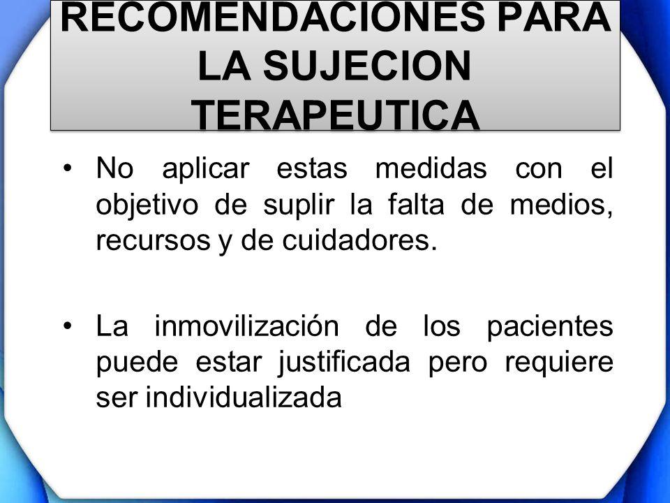 RECOMENDACIONES PARA LA SUJECION TERAPEUTICA No aplicar estas medidas con el objetivo de suplir la falta de medios, recursos y de cuidadores. La inmov