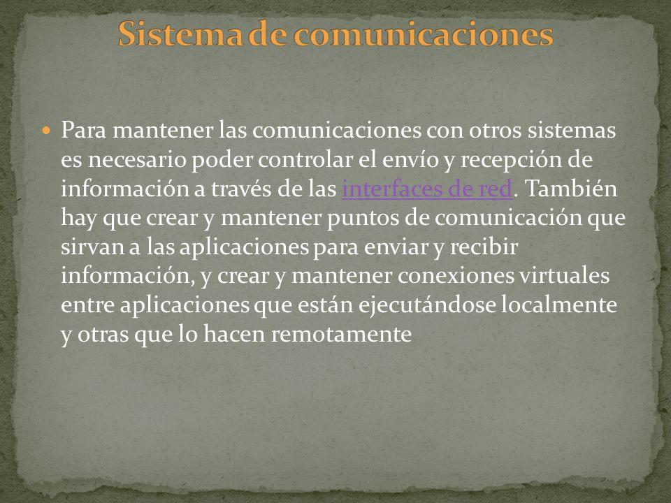 Para mantener las comunicaciones con otros sistemas es necesario poder controlar el envío y recepción de información a través de las interfaces de red