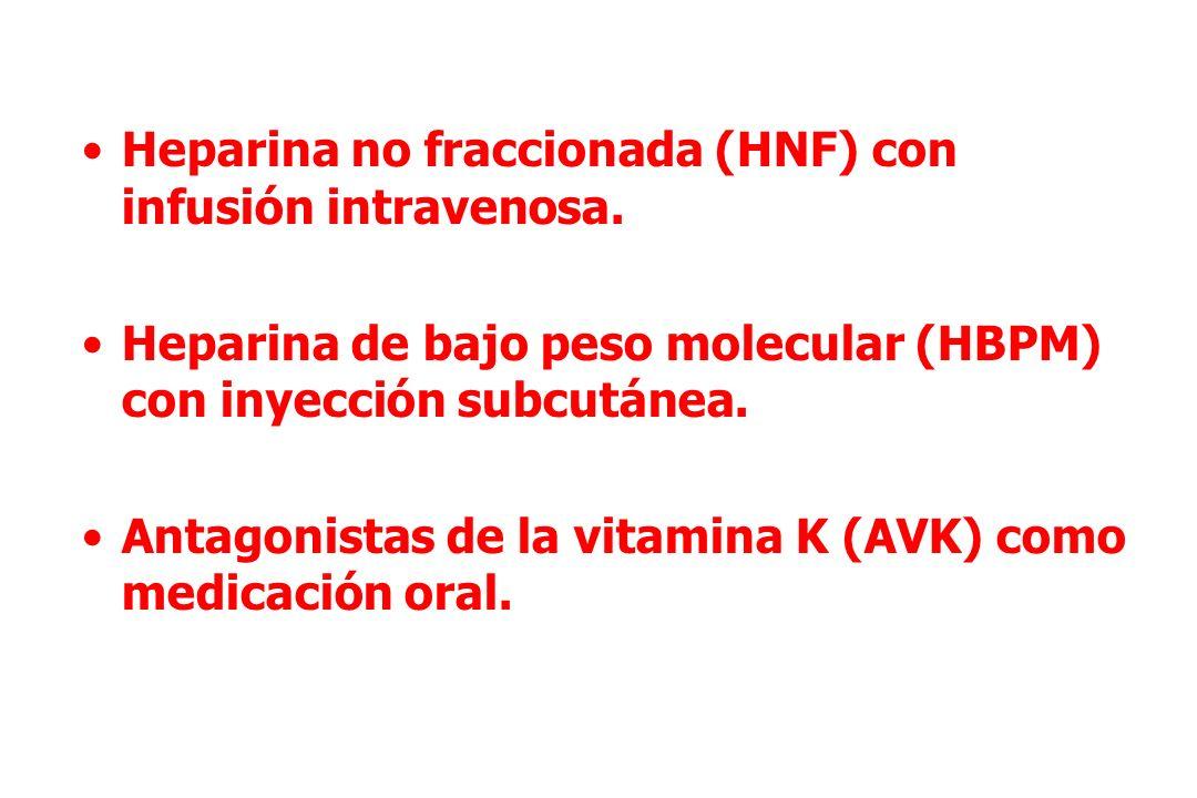 Heparina no fraccionada (HNF) con infusión intravenosa. Heparina de bajo peso molecular (HBPM) con inyección subcutánea. Antagonistas de la vitamina K