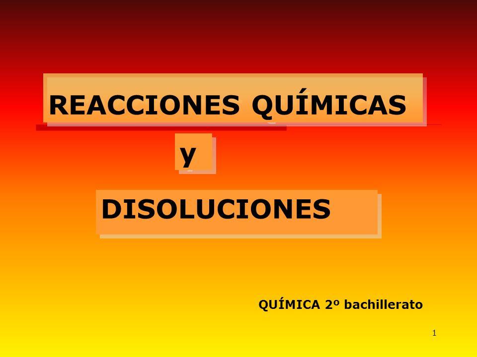 1 REACCIONES QUÍMICAS DISOLUCIONES QUÍMICA 2º bachillerato y y