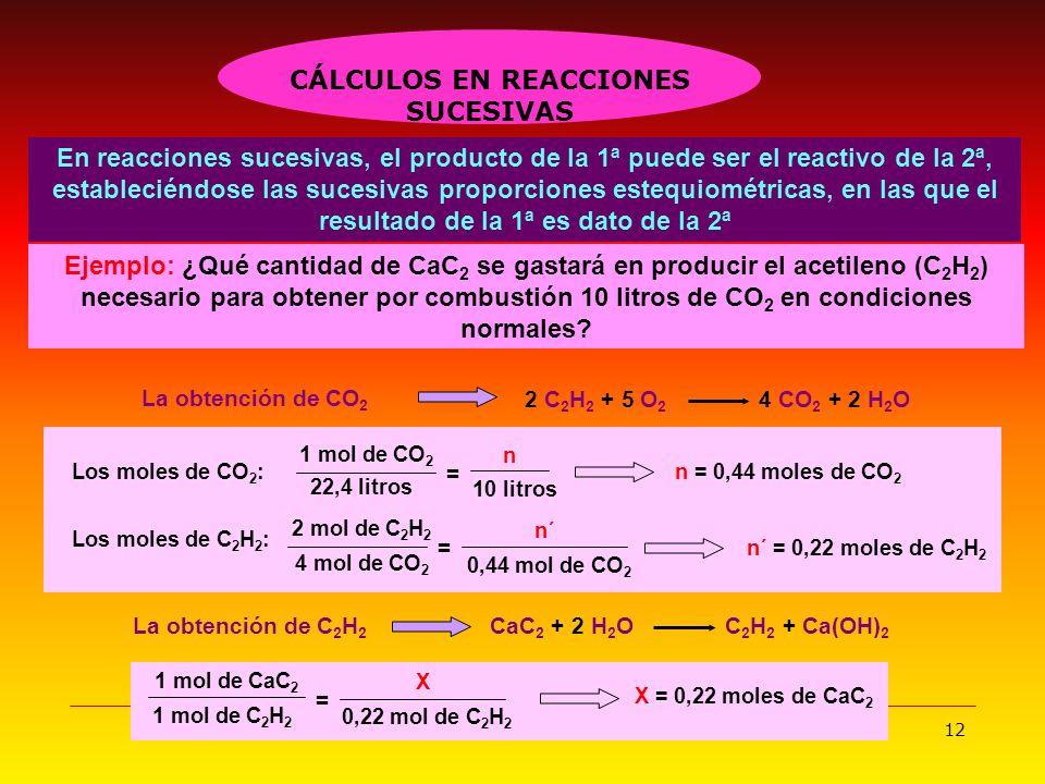 12 2 C 2 H 2 + 5 O 2 4 CO 2 + 2 H 2 O En reacciones sucesivas, el producto de la 1ª puede ser el reactivo de la 2ª, estableciéndose las sucesivas prop