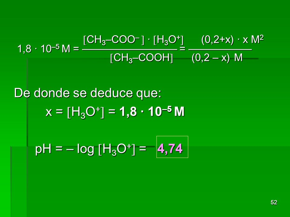 52 CH 3 –COO – · H 3 O + (0,2+x) · x M 2 1,8 · 10 –5 M = = CH 3 –COOH (0,2 – x) M CH 3 –COO – · H 3 O + (0,2+x) · x M 2 1,8 · 10 –5 M = = CH 3 –COOH (