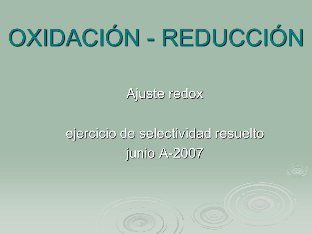 OXIDACIÓN - REDUCCIÓN Ajuste redox ejercicio de selectividad resuelto junio A-2007