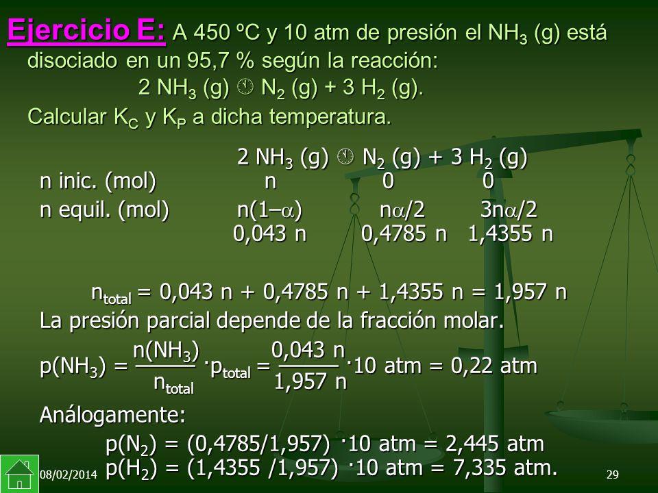08/02/201429 Ejercicio E: A 450 ºC y 10 atm de presión el NH 3 (g) está disociado en un 95,7 % según la reacción: 2 NH 3 (g) N 2 (g) + 3 H 2 (g).